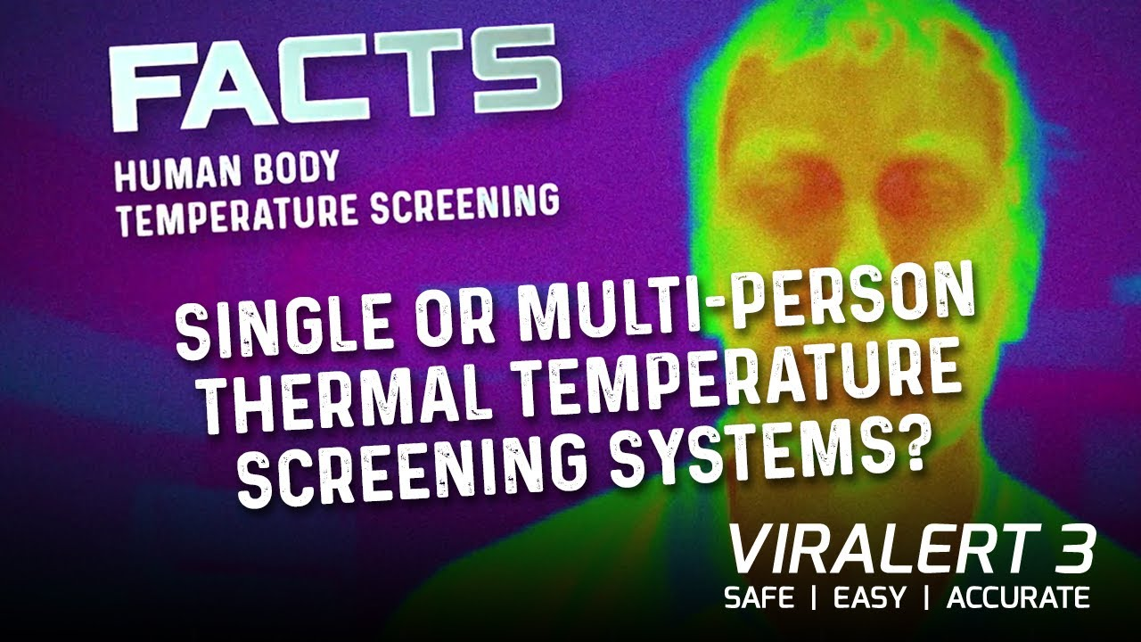 FACTS - Should I Purchase a Single or Multi-person Thermal Temperature Screening System